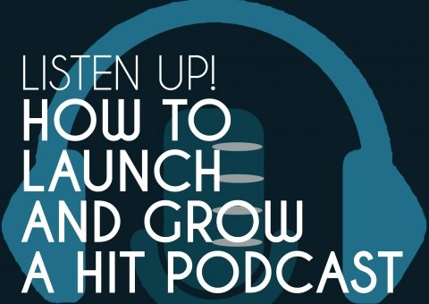 listen_up_how_to_launch_and_grow_a_hit_podcast